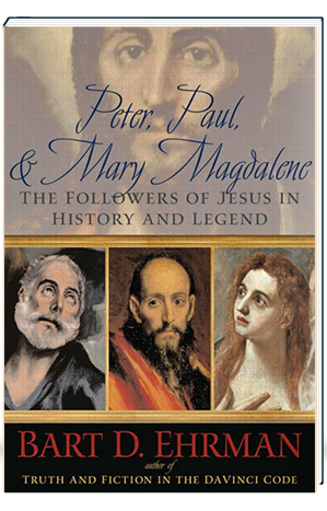 Peter, Paul, & Mary Magdalene The Followers of Jesus in History and Legend
