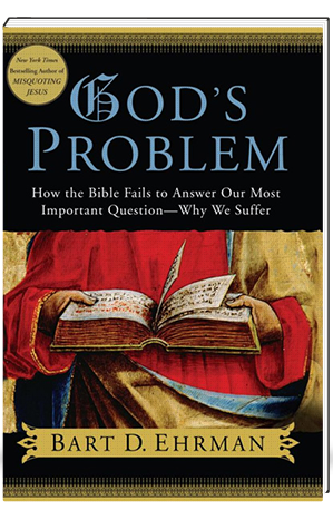 God's Problem How the Bible Fails to Answer Our Most Important Question--Why We Suffer