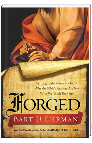 Forged Writing in the Name of God-- Why the Bible's Authors Are Not Why We Think They Are