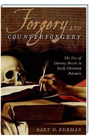 Forgery and Counterforgery The Use of Literary Deceit in Early Christian Polemics