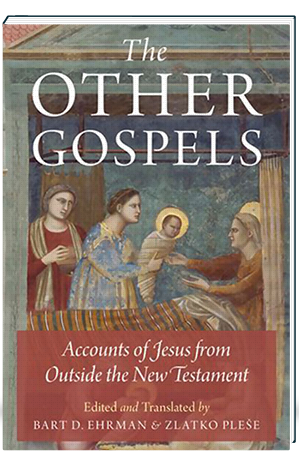The Other Gospels Accounts of Jesus from Outside the New Testament