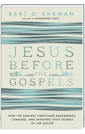 Jesus Before the Gospels How the Earliest Christians Remembered, Changed, and Invented Their Stories of the Savior