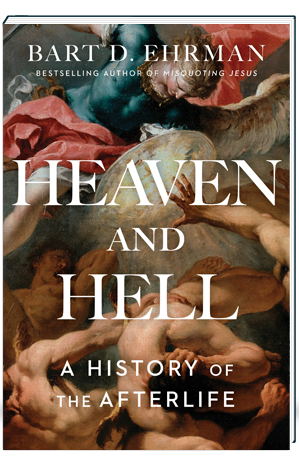 Heaven and Hell A History of the Afterlife Ehrman Bart